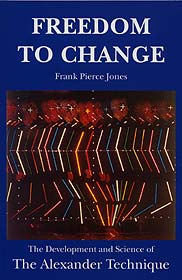 Alexander Technique book by Frank Pierce Jones. Freedom to Change
