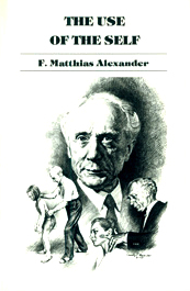 F Matthias Alexander Technique book, The Use of the Self