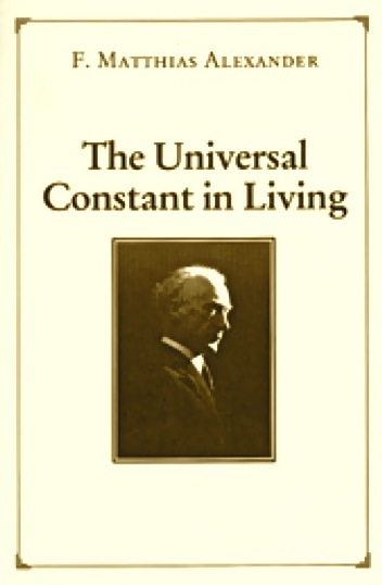 F Matthias Alexander Technique book, The Universal Constant in Living